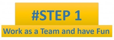 Step 1-work as a team and have fun